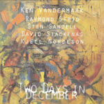 Two Days In December : Ken Vandermark / Strid / Sandell / Stackenas / Nordeson ‎– Two Days In December (Wobbly Rail, 2002)