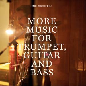 Emil Strandberg - More music for trumpet, guitar and bass